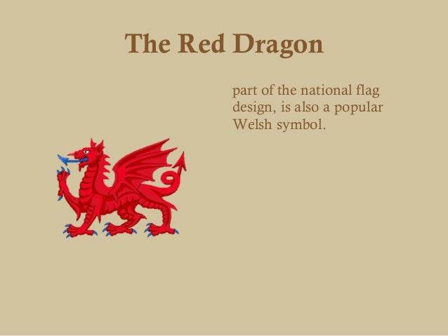 The Red Dragon       part of the national flag       design, is also a popular       Welsh symbol.