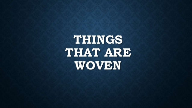THINGS THAT ARE WOVEN
