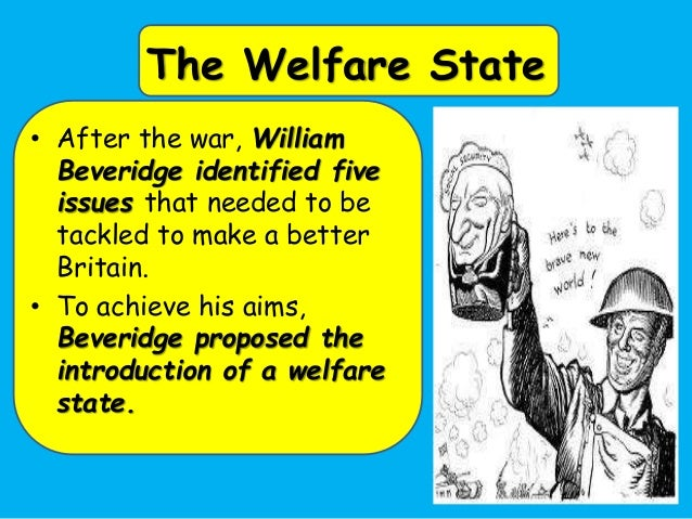 the british welfare state essay Free essay: the success of the welfare state the welfare state is a system set  up in britain that takes care of its citizens from the cradle to the.