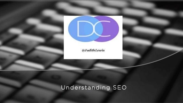 Understanding SEO @JudithLewis