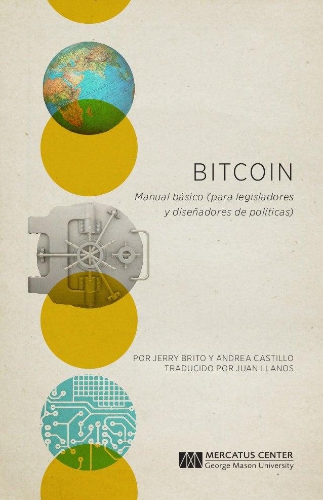 BITCOIN Manual básico (para legisladores y diseñadores de políticas)  POR JERRY BRITO Y ANDREA CASTILLO TRADUCIDO POR JUAN...