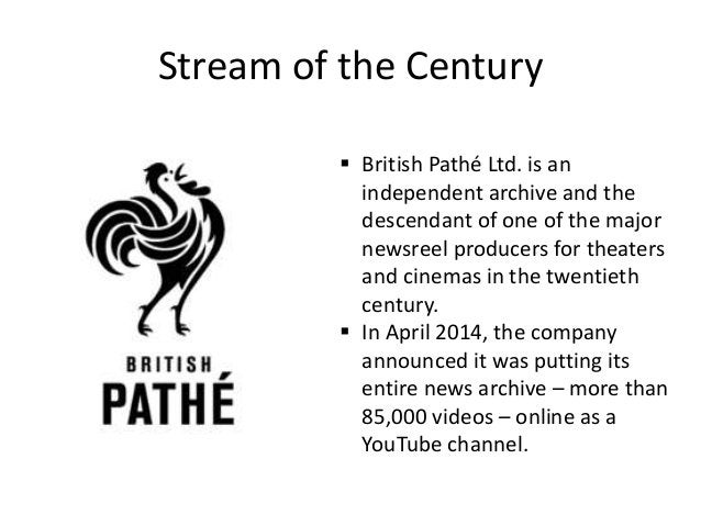 Stream of the Century  British Pathé Ltd. is an independent archive and the descendant of one of the major newsreel produ...