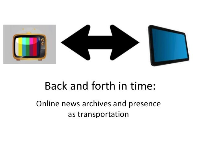 Back and forth in time: Online news archives and presence as transportation