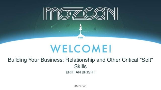 """#MozCon BRITTAN BRIGHT Building Your Business: Relationship and Other Critical """"Soft"""" Skills"""