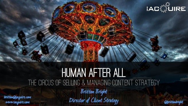 Iacquire.com @iacquire Human after All the circus of selling & managing content strategy @brittanbright Brittan Bright Dir...