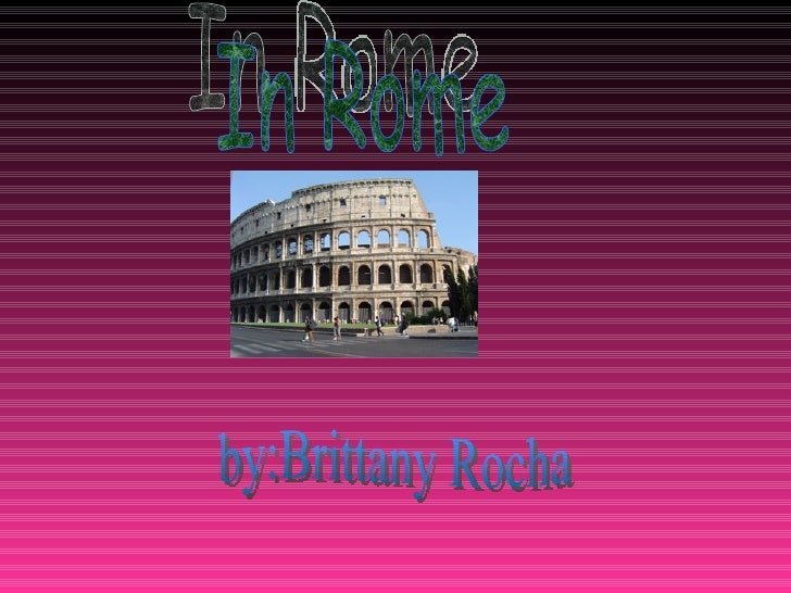 In Rome by:Brittany Rocha