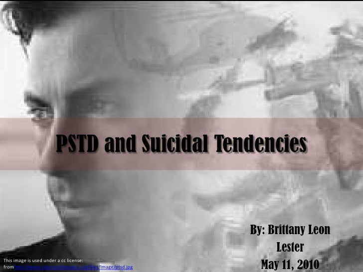 PSTD and Suicidal Tendencies<br />By: Brittany Leon<br />Lester<br />May 11, 2010 <br />This image is used under a cc lice...