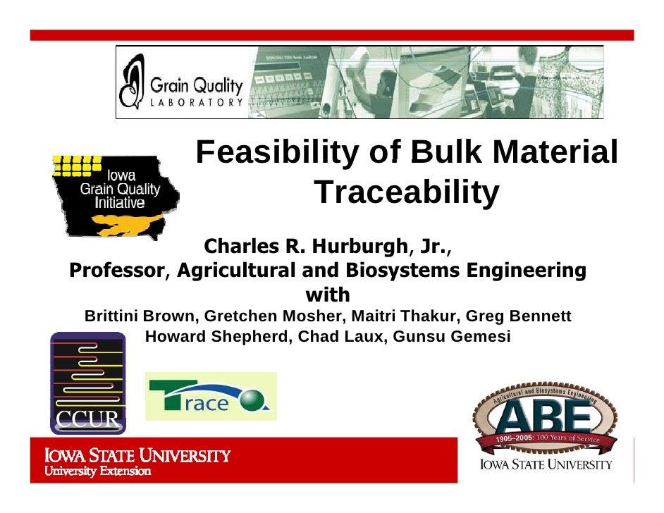 Feasibility of Bulk Material                      Traceability              Charles R. Hurburgh, Jr., Professor, Agricultu...