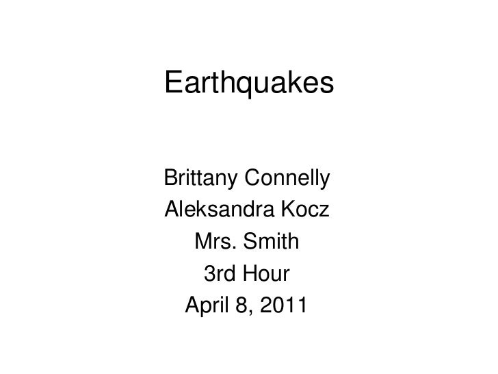 EarthquakesBrittany ConnellyAleksandra Kocz    Mrs. Smith     3rd Hour  April 8, 2011