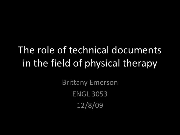 The role of technical documents in the field of physical therapy<br />Brittany Emerson<br />ENGL 3053<br />12/8/09<br />