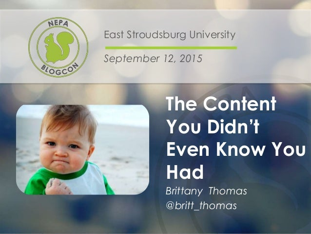 The Content You Didn't Even Know You Had East Stroudsburg University September 12, 2015 Brittany Thomas @britt_thomas