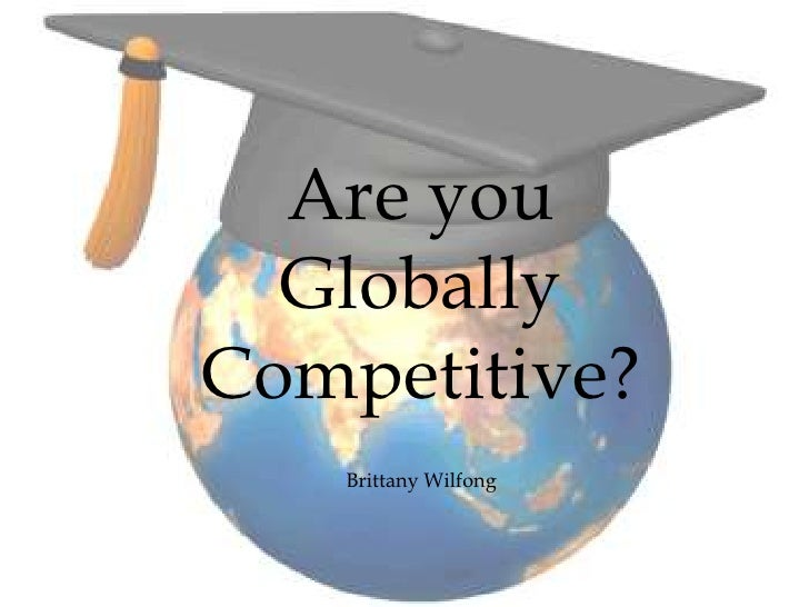 Are you Globally Competitive?Brittany Wilfong<br />