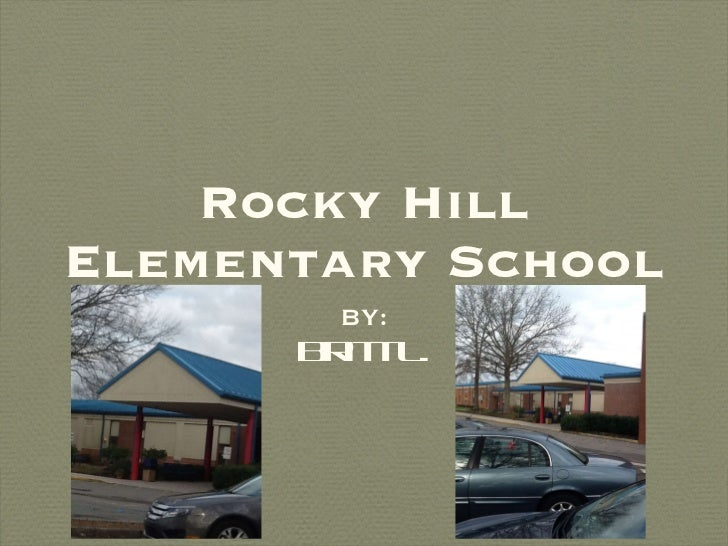Rocky Hill Elementary School <ul><li>BY: </li></ul><ul><li>Britt L. </li></ul>