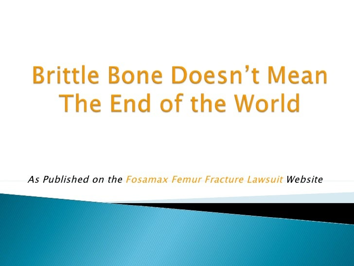 As Published on the Fosamax Femur Fracture Lawsuit Website
