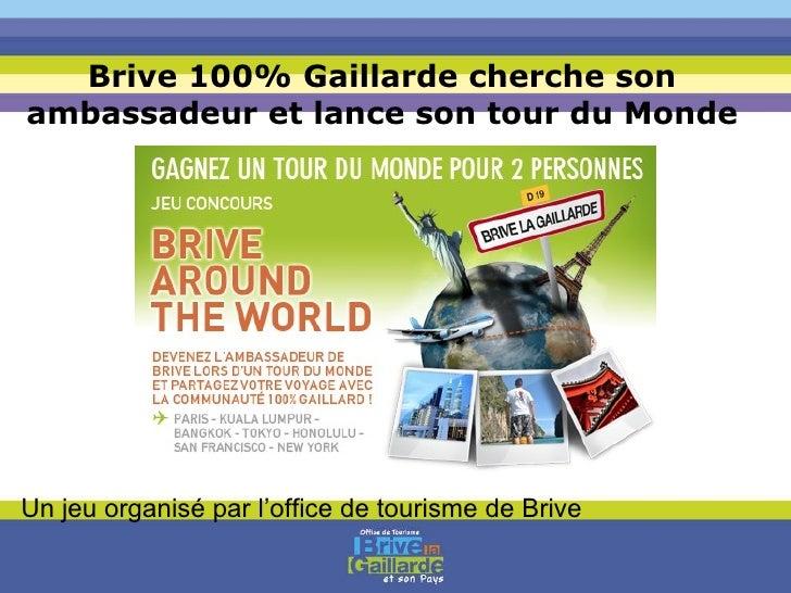 Brive 100% Gaillarde cherche son ambassadeur et lance son tour du Monde Un jeu organisé par l'office de tourisme de Brive