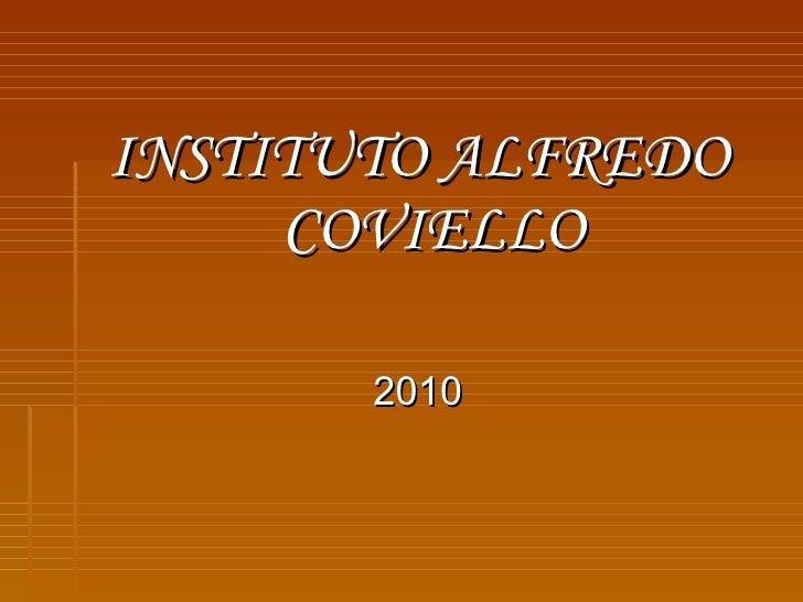 <ul><li>INSTITUTO ALFREDO COVIELLO </li></ul><ul><li>2010 </li></ul>