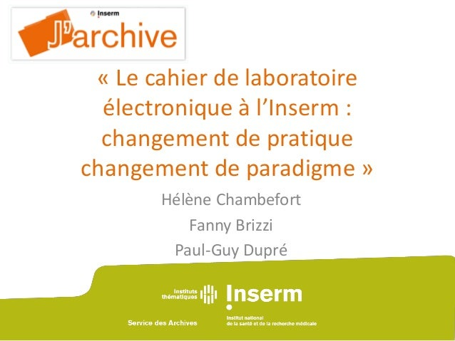 « Le cahier de laboratoire électronique à l'Inserm : changement de pratique changement de paradigme » Hélène Chambefort Fa...