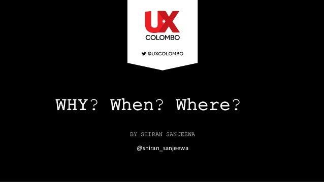 WHY? When? Where? BY SHIRAN SANJEEWA @shiran_sanjeewa