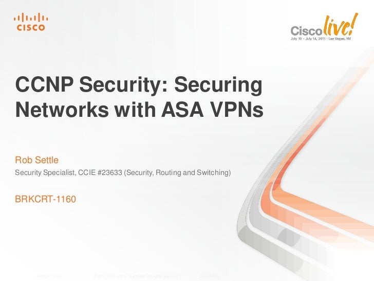 CCNP Security: SecuringNetworks with ASA VPNsRob SettleSecurity Specialist, CCIE #23633 (Security, Routing and Switching)B...