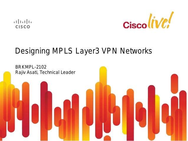 BRKMPL-2102 Rajiv Asati, Technical Leader Designing MPLS Layer3 VPN Networks