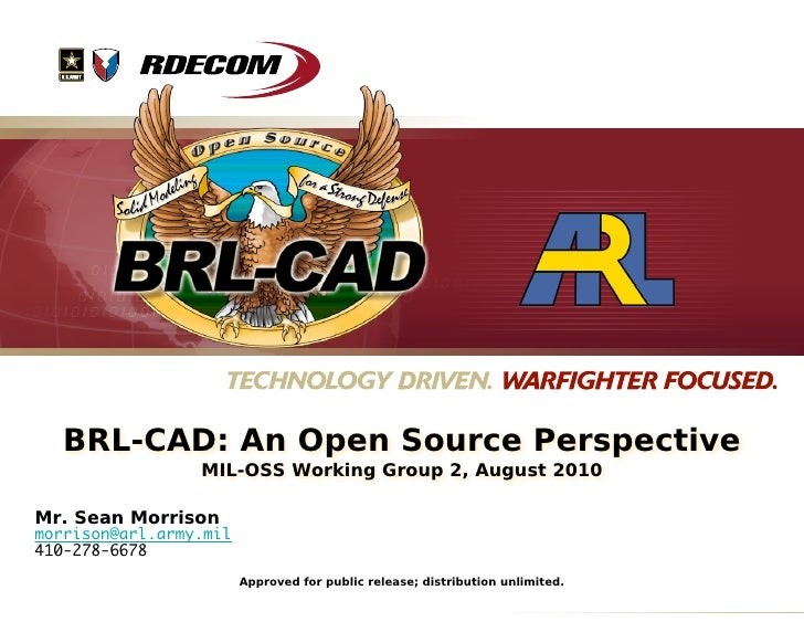BRL-CAD: An Open Source Perspective                  MIL-OSS Working Group 2, August 2010  Mr. Sean Morrison morrison@arl....