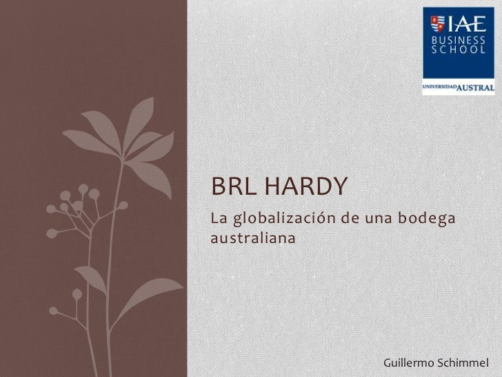 brl hardy case summary According to the case, before the merger of brl and hardy happened, the two companies have quit different strategies and organizations hardy was known for award-winning quality wines, while cooperatives specialized in fortified, bulk, [.