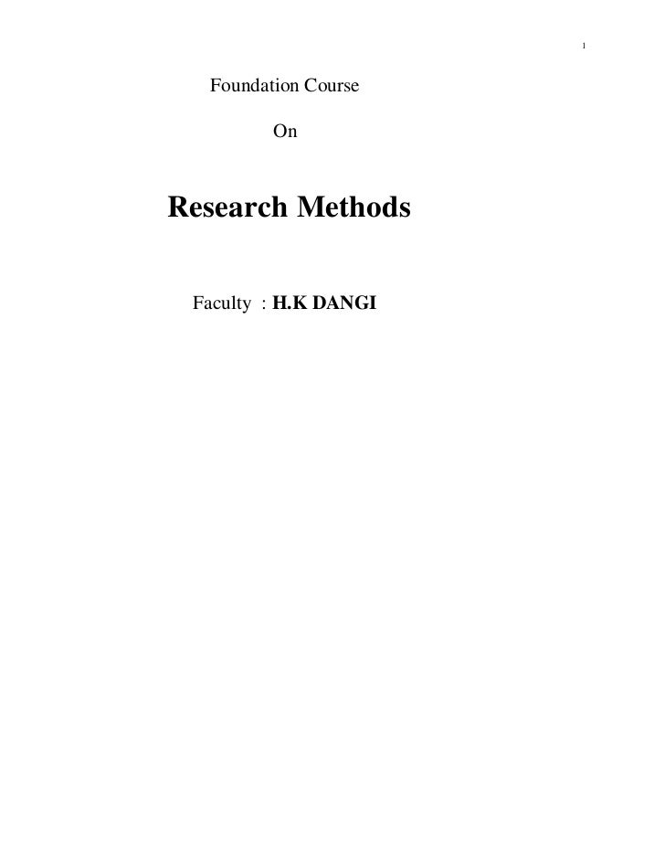 Foundation Course <br />On <br />Research Methods <br />Faculty  : H.K DANGI<br />         <br />RESEARCH METHODS <br />Ob...