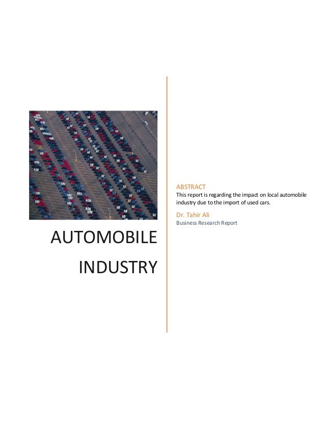 AUTOMOBILE INDUSTRY ABSTRACT This report is regarding the impact on local automobile industry due to the import of used ca...