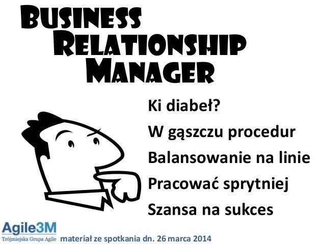 Ki diabeł? W gąszczu procedur Balansowanie na linie Pracowad sprytniej Szansa na sukces Business relationship manager mate...