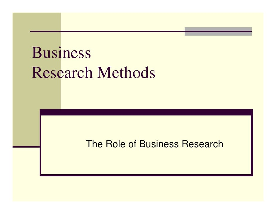 BusinessResearch Methods      The Role of Business Research