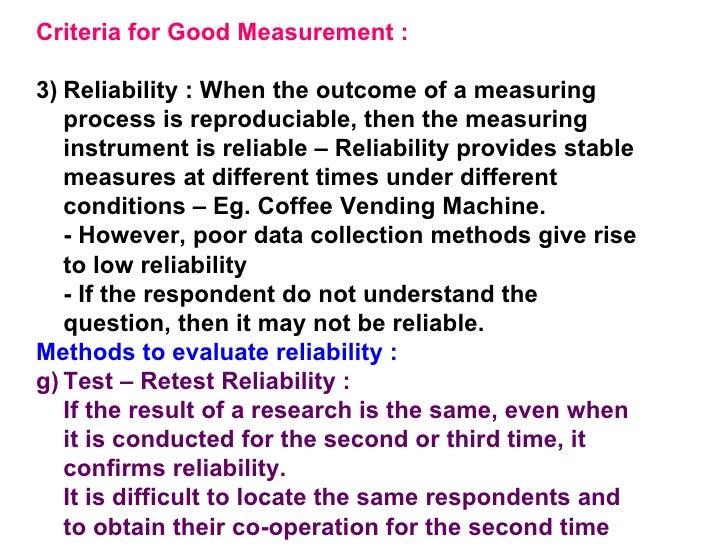 <ul><li>Criteria for Good Measurement : </li></ul><ul><li>Reliability : When the outcome of a measuring process is reprodu...