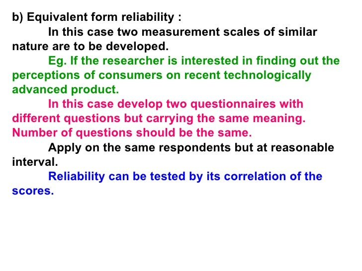 test retest with equivalent forms method of reliability This method is particularly used in which tests have better test-retest reliability parallel-forms an equivalent to the average of all.