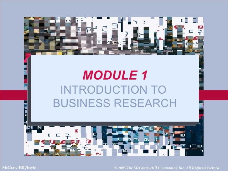 McGraw-Hill/Irwin © 2003 The McGraw-Hill Companies, Inc.,All Rights Reserved. MODULE 1 INTRODUCTION TO  BUSINESS RESEARCH