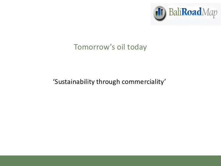 Tomorrow's oil today<br />'Sustainability through commerciality'<br />