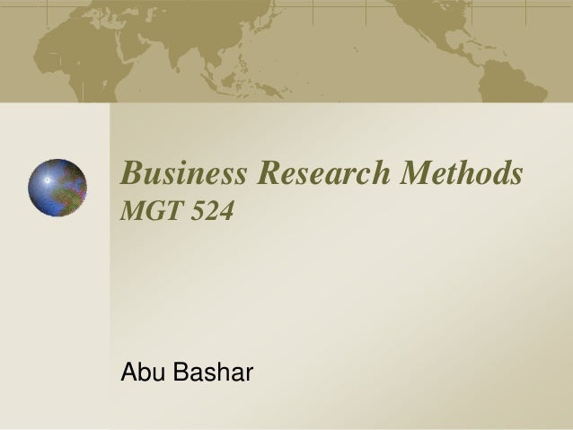 Business Research Methods MGT 524 Abu Bashar