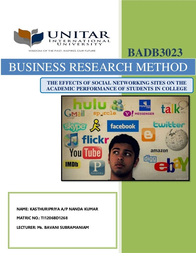 TI1206BD1268 BADB3023 FEB2014 1 BADB3023 BUSINESS RESEARCH METHOD THE EFFECTS OF SOCIAL NETWORKING SITES ON THE ACADEMIC P...