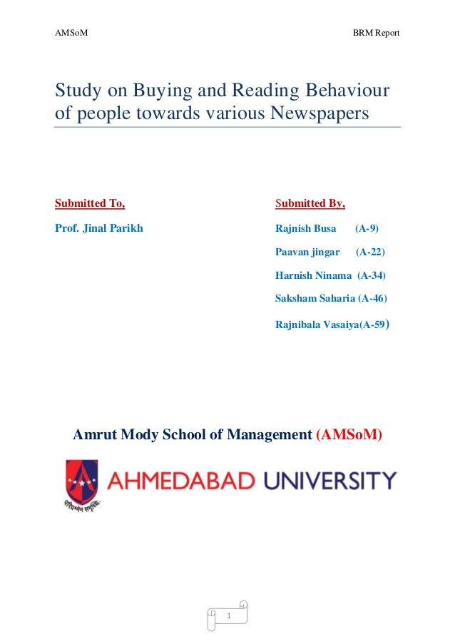 AMSoM                                       BRM ReportStudy on Buying and Reading Behaviourof people towards various Newsp...