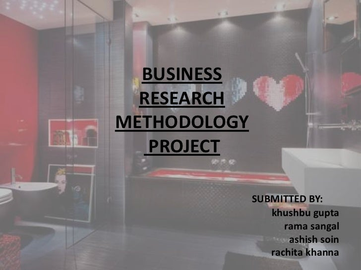 BUSINESS<br />RESEARCH<br />METHODOLOGY<br /> PROJECT<br />SUBMITTED BY: <br />                                           ...