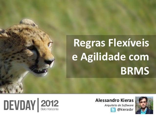 Regras Flexíveise Agilidade com          BRMS    Alessandro Kieras        Arquiteto de Software                 @kierasbr