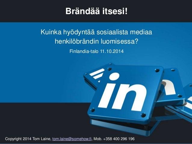 Brändää itsesi!  Kuinka hyödyntää sosiaalista mediaa  henkilöbrändin luomisessa?  Finlandia-talo 11.10.2014  Copyright 201...