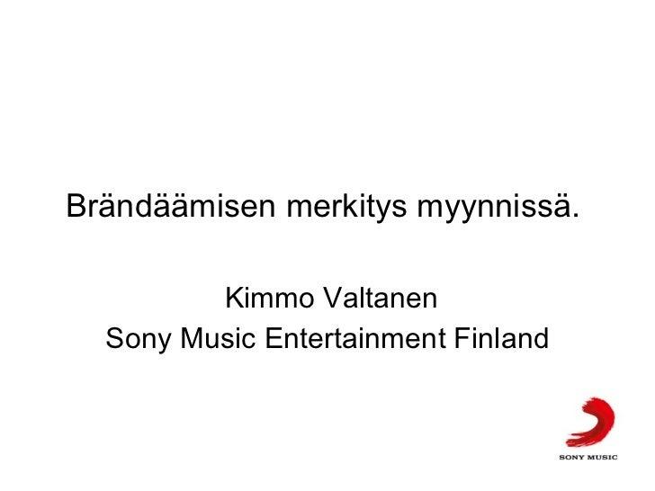 Brändäämisen merkitys myynnissä.  Kimmo Valtanen Sony Music Entertainment Finland