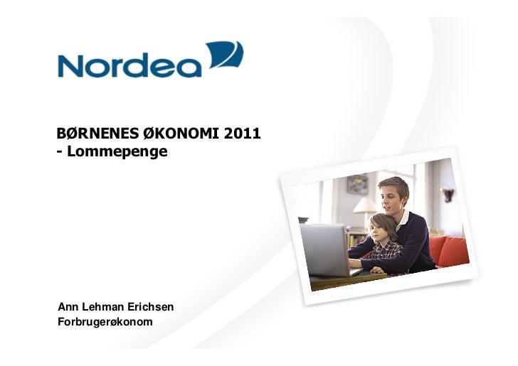 BØRNENES ØKONOMI 2011- LommepengeAnn Lehman ErichsenForbrugerøkonom