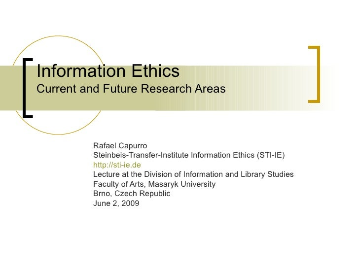Information Ethics Current and Future Research Areas Rafael Capurro Steinbeis-Transfer-Institute Information Ethics (STI-I...