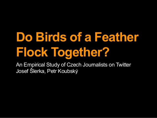 Do Birds of a Feather Flock Together? An Empirical Study of Czech Journalists on Twitter Josef Šlerka, Petr Koubský