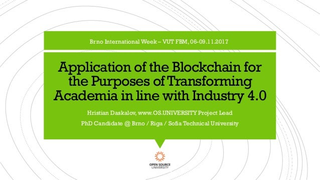 Application of the Blockchain for the Purposes ofTransforming Academia in line with Industry 4.0 Hristian Daskalov, www.OS...