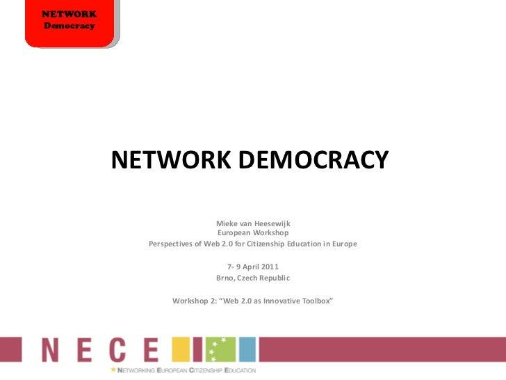 NETWORK DEMOCRACY  Mieke van Heesewijk European Workshop Perspectives of Web 2.0 for Citizenship Education in Europe  7- ...