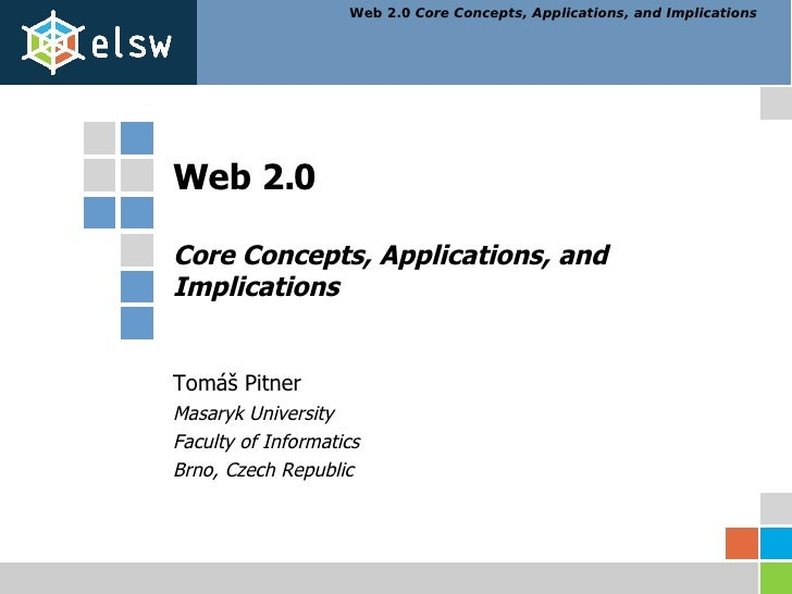 Web 2.0 Core Concepts, Applications, and Implications Tomáš Pitner Masaryk University Faculty of Informatics Brno, Czech R...