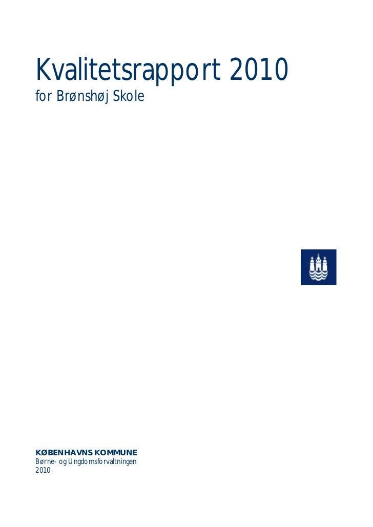 Kvalitetsrapport 2010for Brønshøj SkoleKØBENHAVNS KOMMUNEBørne- og Ungdomsforvaltningen2010