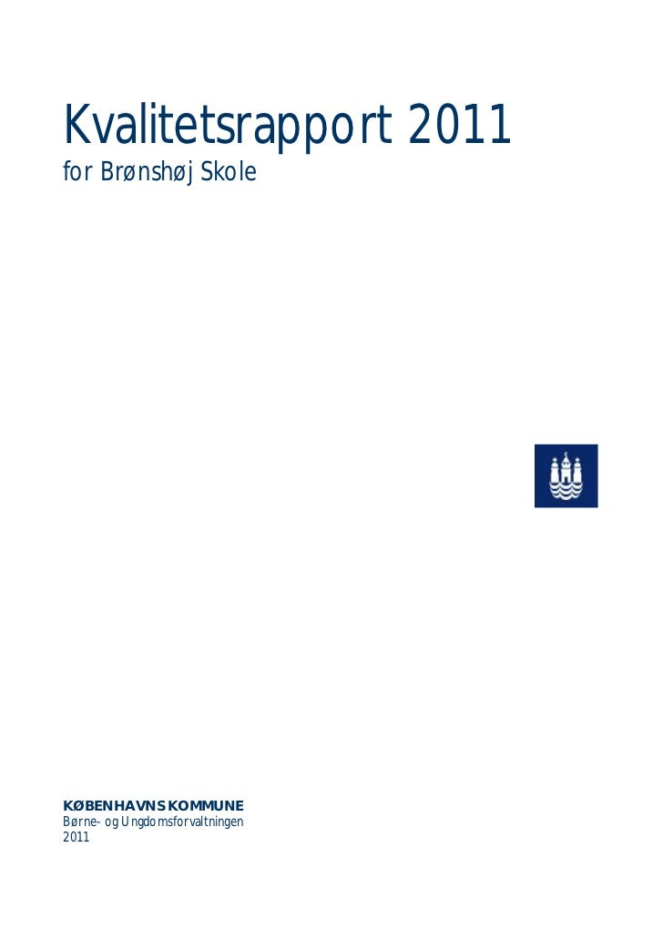 Kvalitetsrapport 2011for Brønshøj SkoleKØBENHAVNS KOMMUNEBørne- og Ungdomsforvaltningen2011