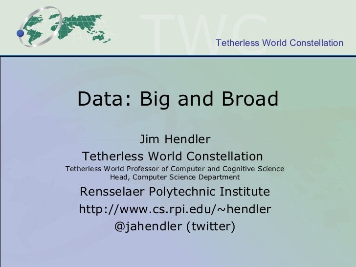 Tetherless World Constellation   Data: Big and Broad             Jim Hendler    Tetherless World ConstellationTetherless W...